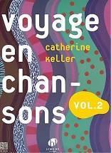 Catherine KELLER : Voyage en chansons. Vol.2. Lemoine : HL 29158.