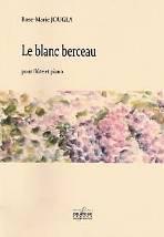 Rose-Marie JOUGLA : Le blanc berceau  pour flûte et piano. Niveau moyen avancé. Delatour : DLT 2519.
